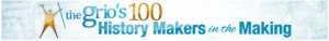 Grio Top 100 History Makers in the Making